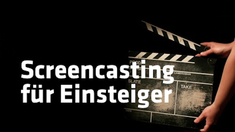 Basics: Screencasting-Anleitung für Einsteiger – Die wichtigsten Tipps und Tricks