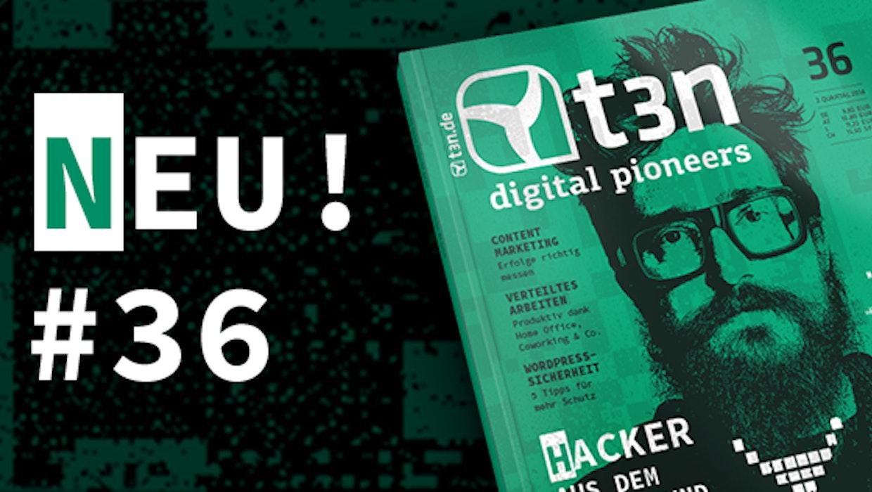 """t3n 36 ist da! Schwerpunkt: """"Hacker – Aus dem Untergrund in die Chefetage"""""""